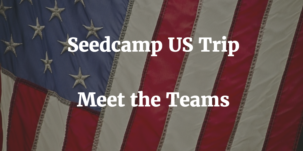 Meet the Seedcamp Startups heading out on the US Trip!