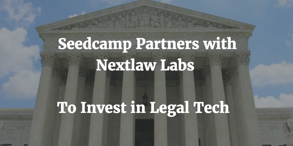 Seedcamp Partners with Nextlaw Labs to Identify the Top Legal Tech Startups