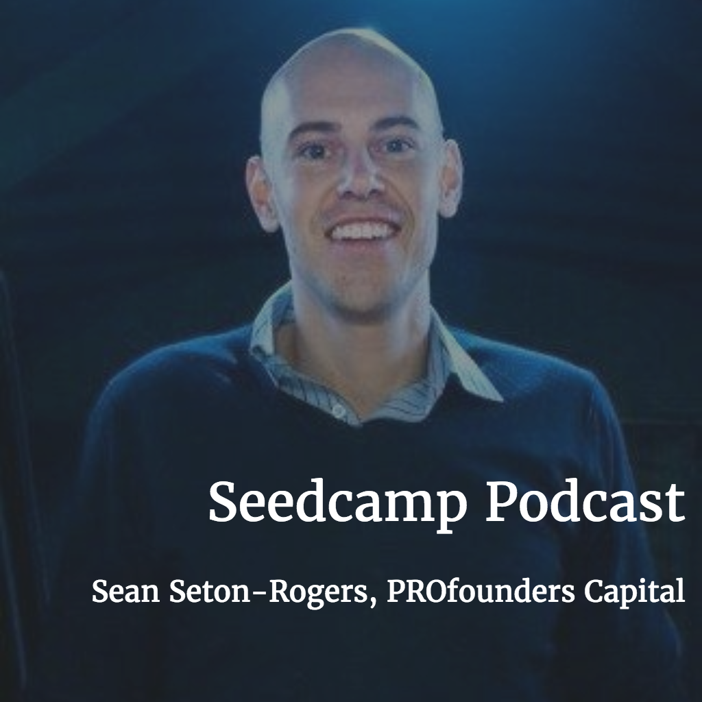 Seedcamp Podcast, Episode 93: Sean Seton-Rogers, General Partner at PROfounders Capital