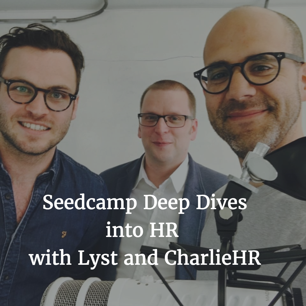 Seedcamp Podcast, Episode 94: Deep Dive Into HR with Lyst and CharlieHR