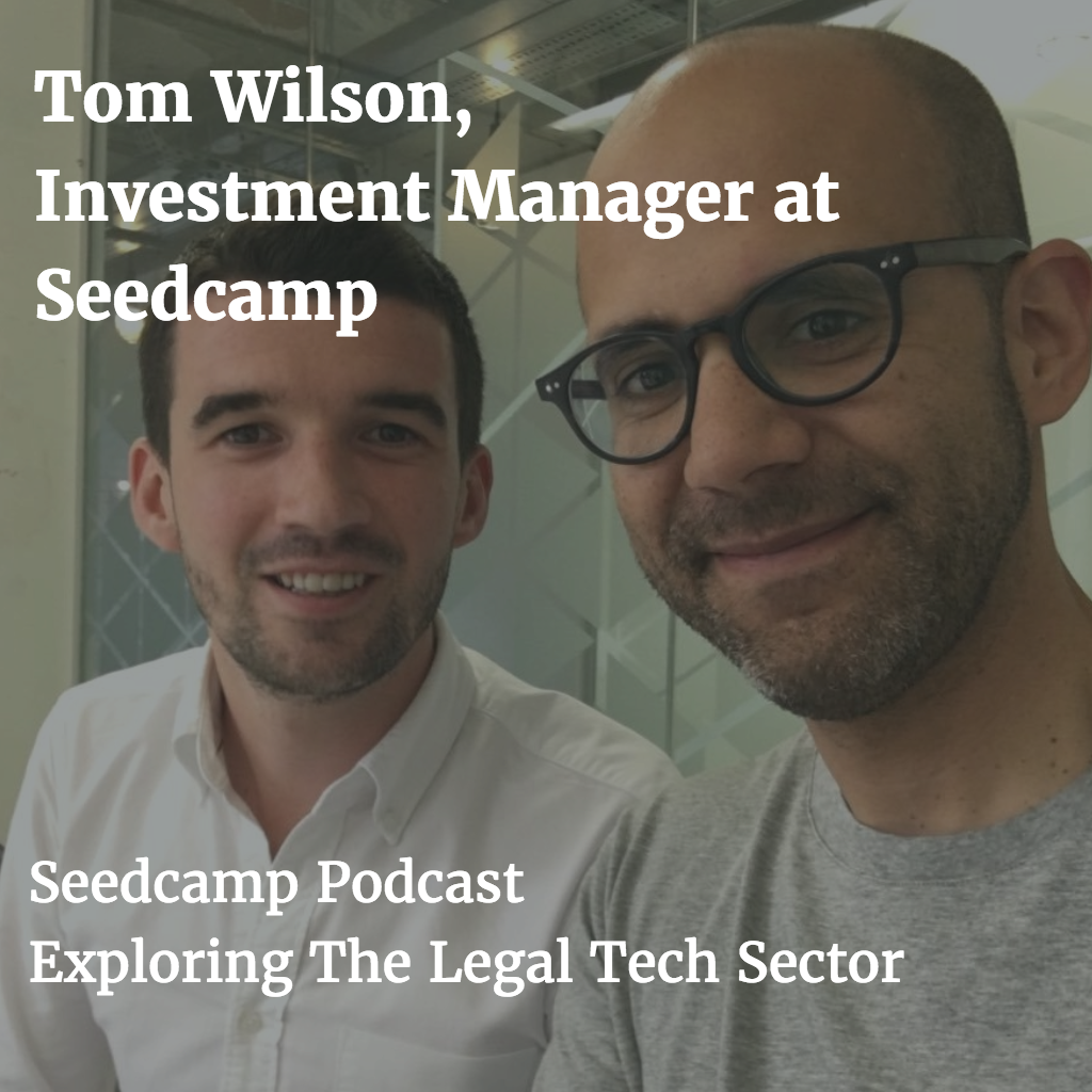 Seedcamp Podcast, Episode 95: The Legal Tech Sector explored with Tom Wilson