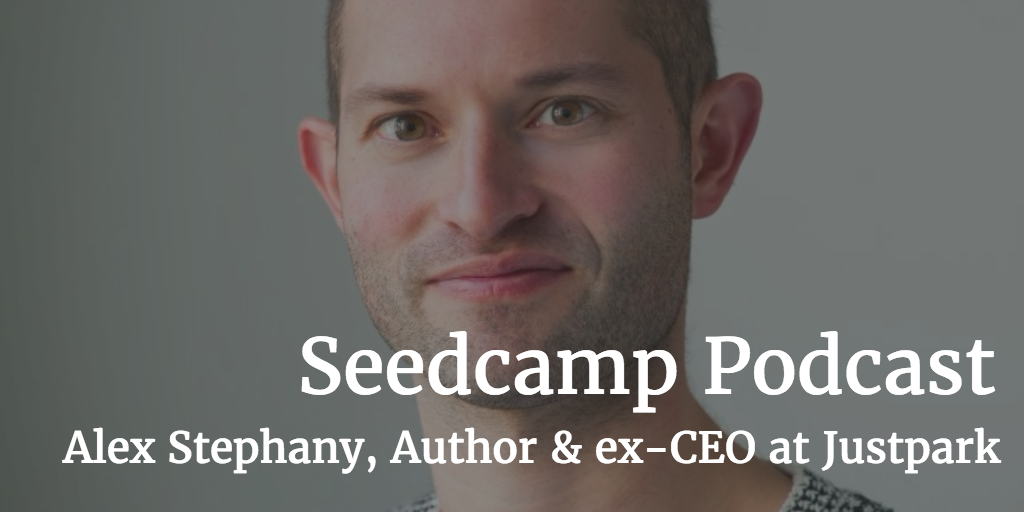Seedcamp Podcast, Episode 99: Alex Stephany - Author and ex-CEO at JustPark