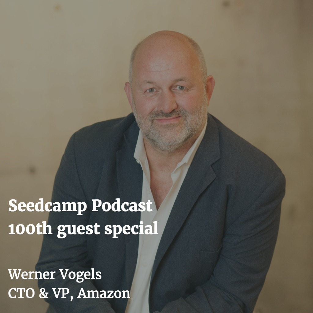 Seedcamp Podcast:​ 100th guest special with Werner Vogels, CTO & VP of Amazon
