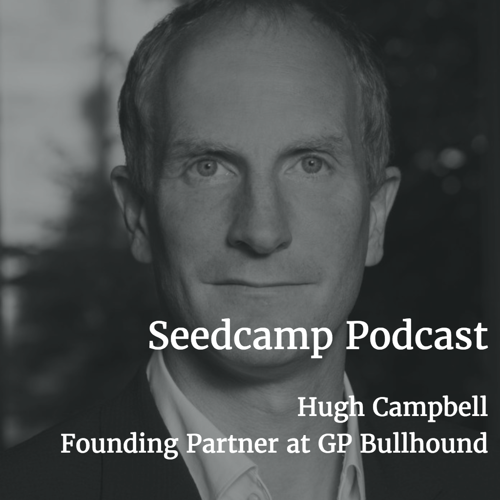 Seedcamp Podcast:​ Hugh Campbell, Founding Partner at GP Bullhound, on preparing your company for an exit