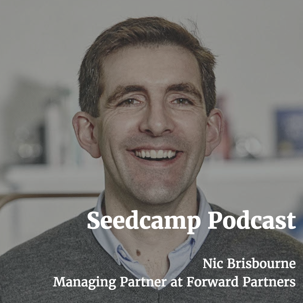 Seedcamp Podcast:​ Nic Brisbourne, Managing Partner at Forward Partners, on his career in venture​ & future scenarios ​post Brexit