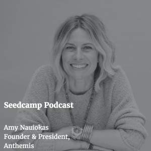 Seedcamp Podcast:​ Amy Nauiokas, Founder & President of Anthemis Group, on passion as a guiding force