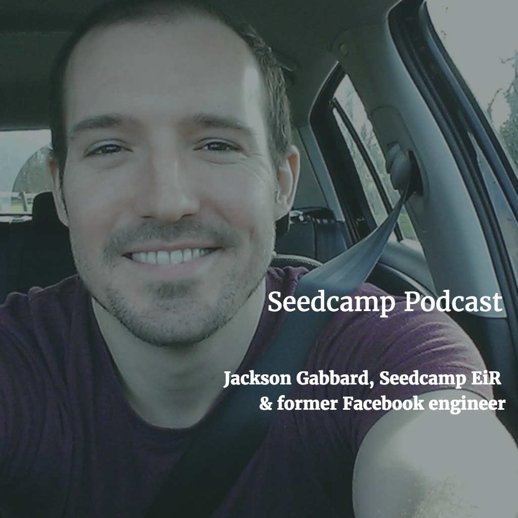 Jackson Gabbard, Seedcamp EiR & founding Facebook hire on great tech leadership