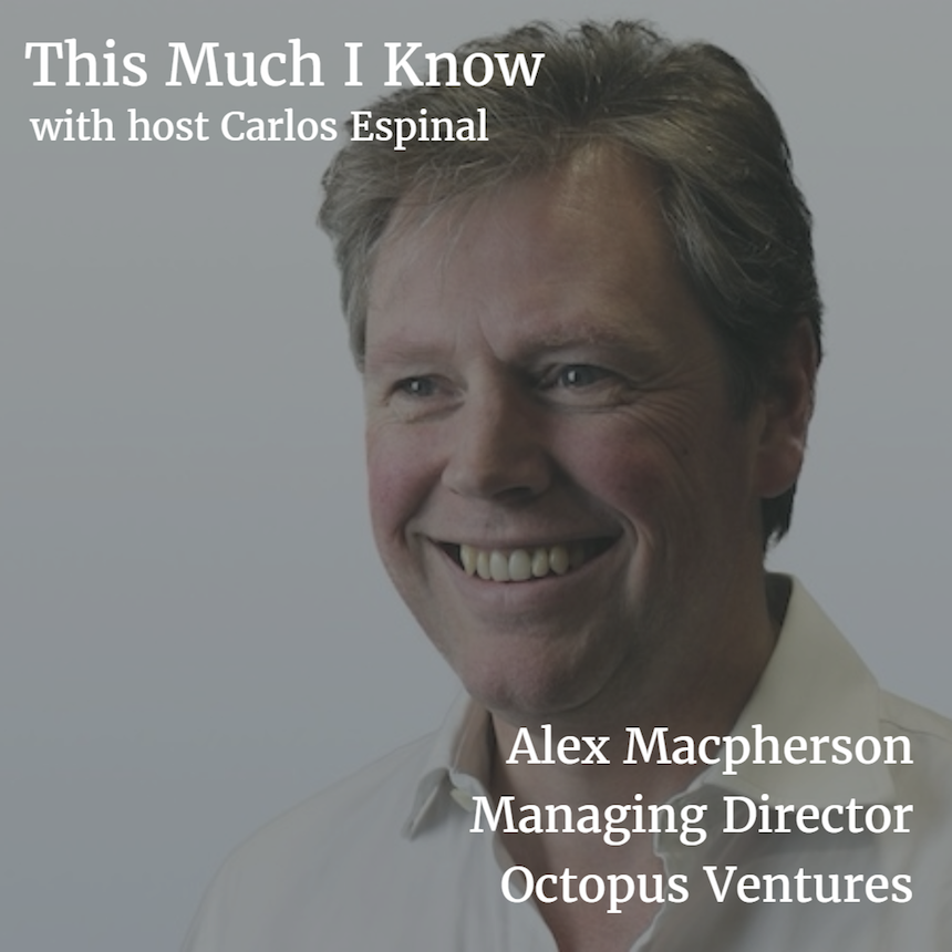 This Much I Know: Alex Macpherson, Managing Director of Octopus Ventures, on backing exceptional founders