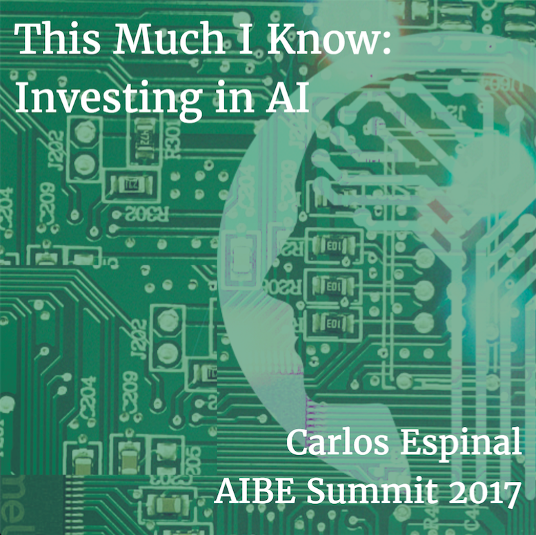 This Much I Know: Investing in AI, Carlos Espinal speaking at the AIBE Summit 2017