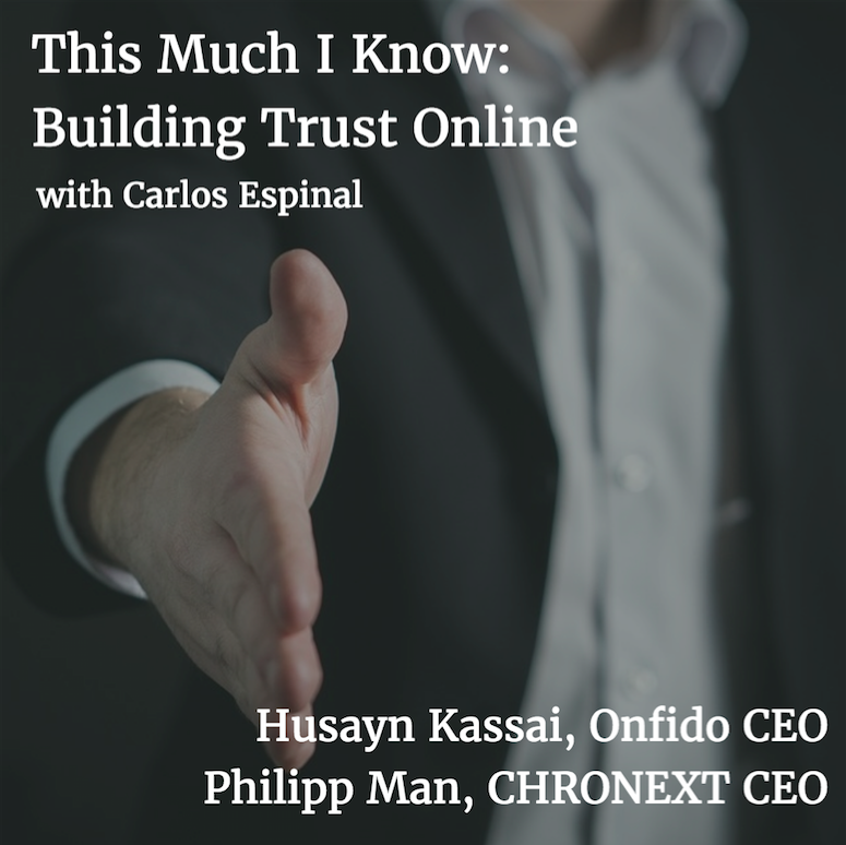 This Much I Know: Building Trust Online with Husayn Kassai of Onfido and Philipp Man of CHRONEXT