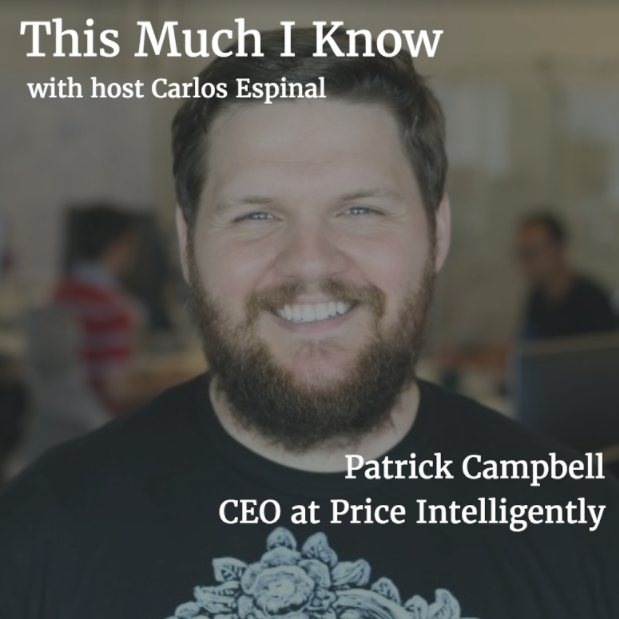This Much I Know: Patrick Campbell, CEO at Price Intelligently, on buyer personas and knowing your customers