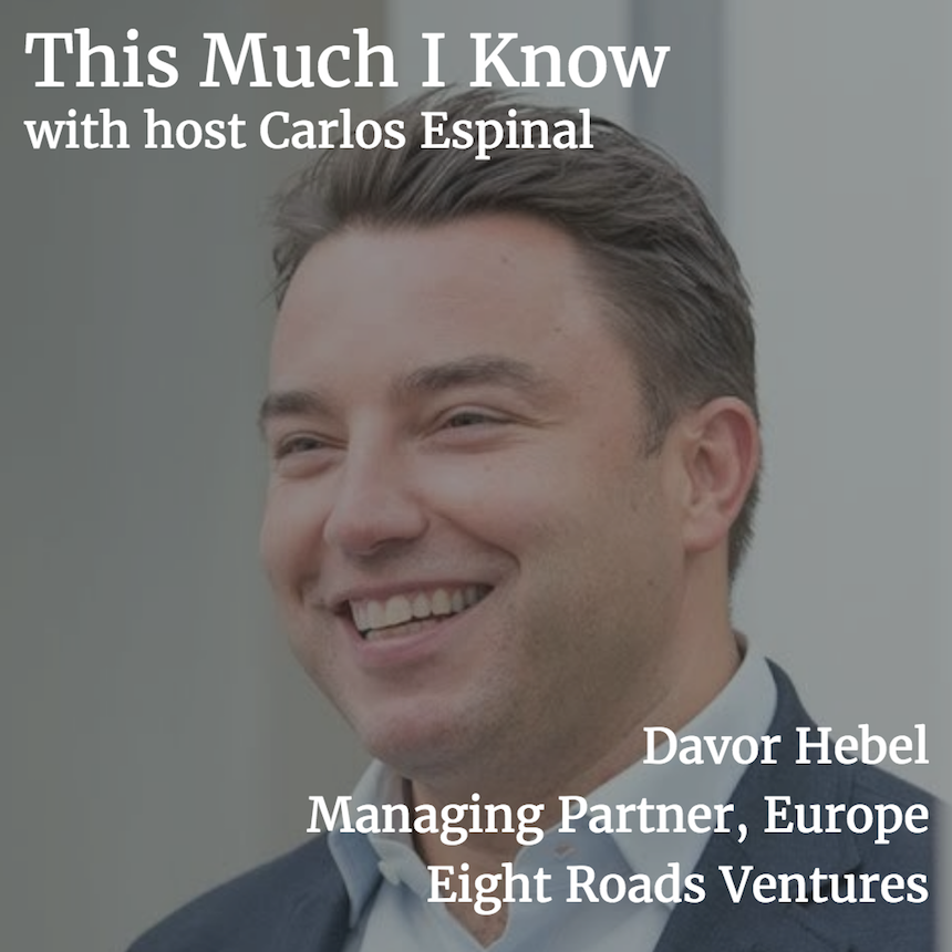 This Much I Know: Davor Hebel, Managing Partner at Eight Roads Ventures, on entrepreneurial ambition & scaling up