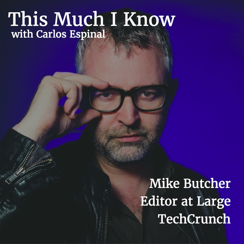 This Much I Know: Mike Butcher, TechCrunch Editor at Large, on batting for the entrepreneur in European journalism