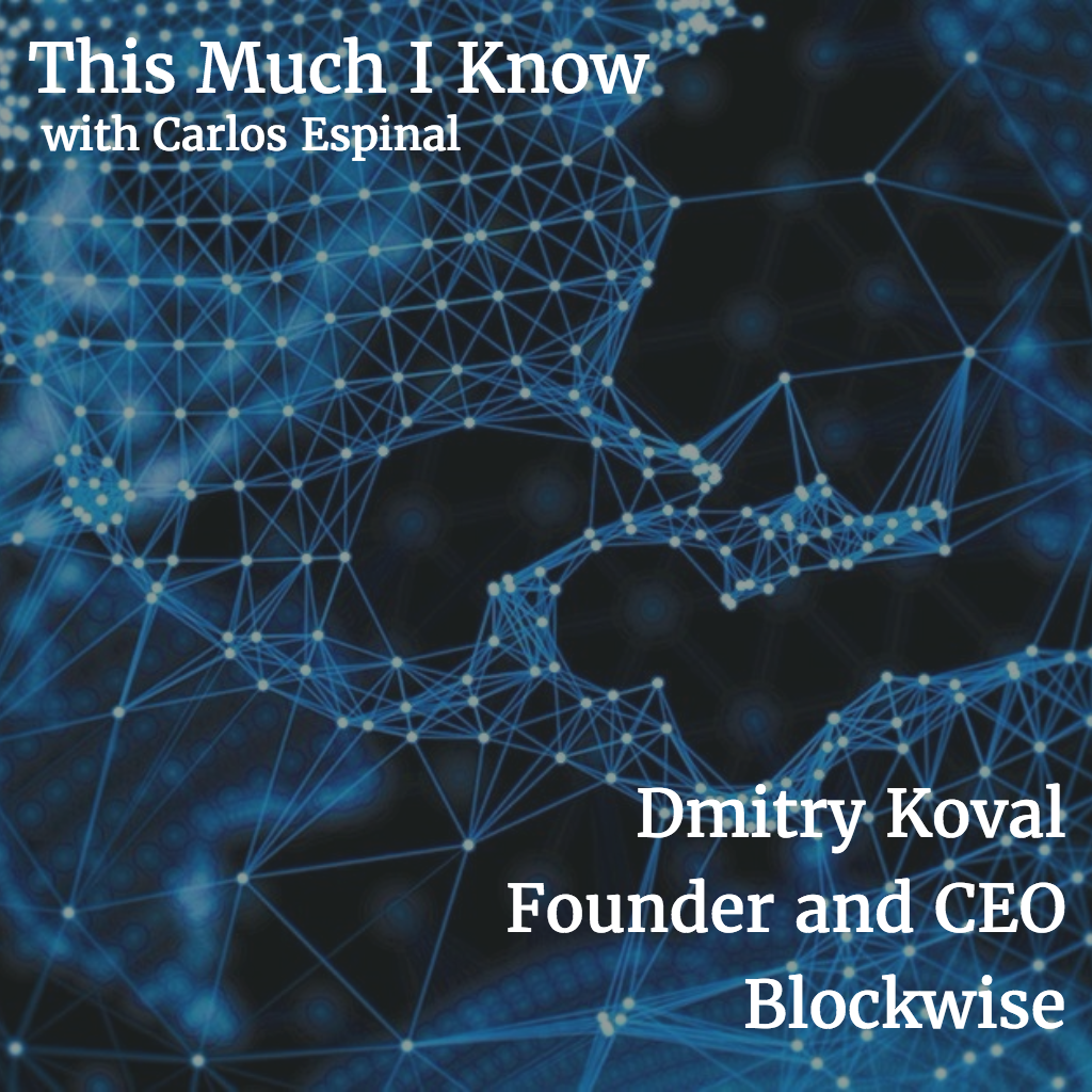 This Much I Know: Dmitry Koval CEO at Blockwise on Blockchain and distributed applications