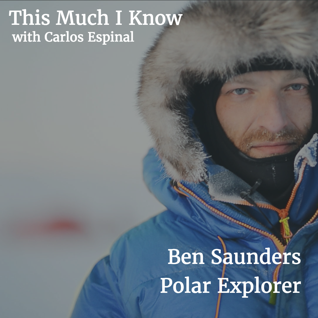 This Much I Know: Polar explorer Ben Saunders on leadership, entrepreneurship and enduring extremity