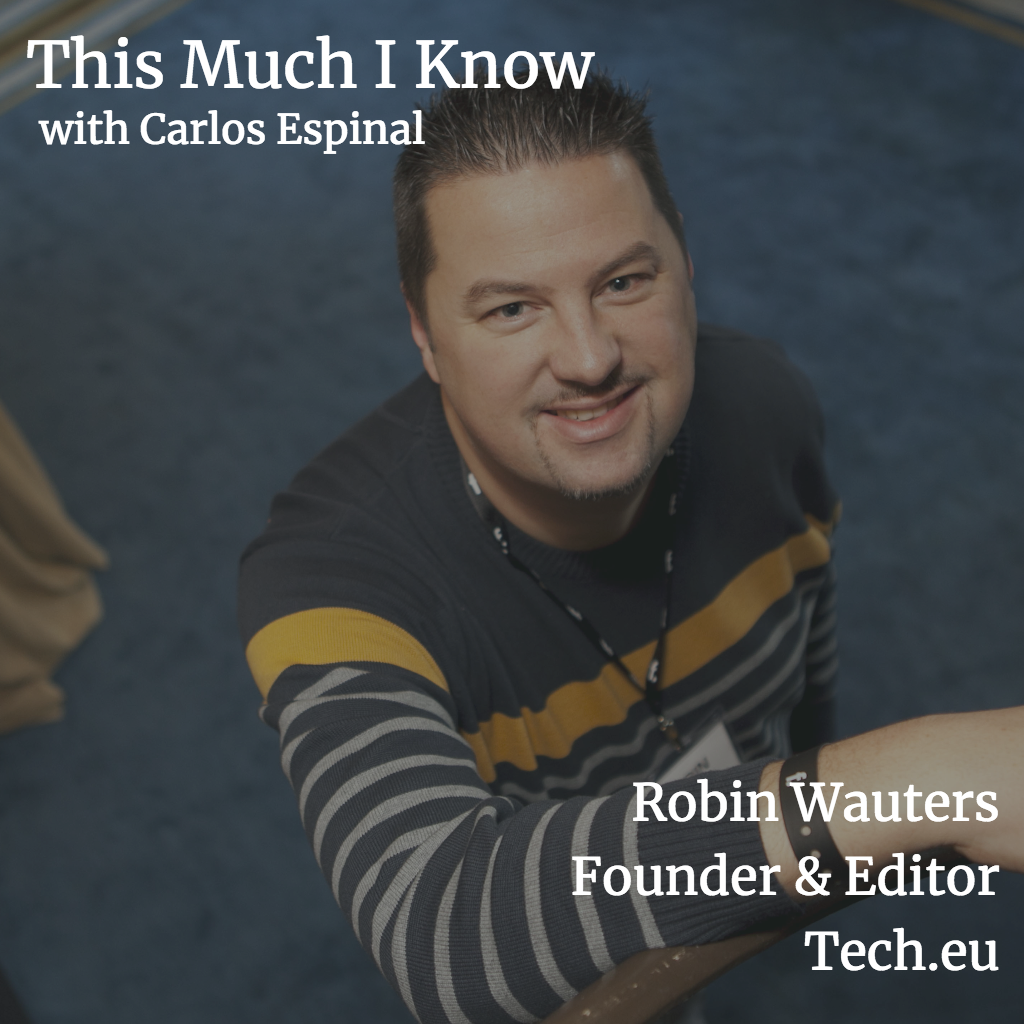 This Much I Know: Tech.eu founder Robin Wauters on European startup ecosystems