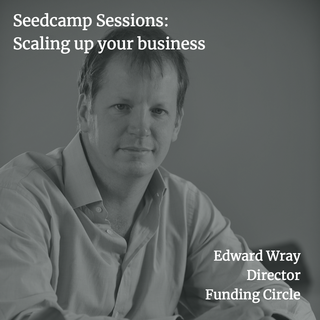 Seedcamp Sessions: Edward Wray on scaling up, learning from mistakes and creating liquidity