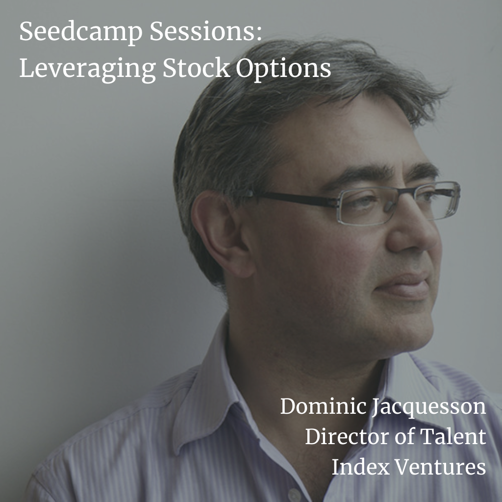 Seedcamp Sessions: Dominic Jacquesson, Director of Talent at Index Ventures, on employee stock options