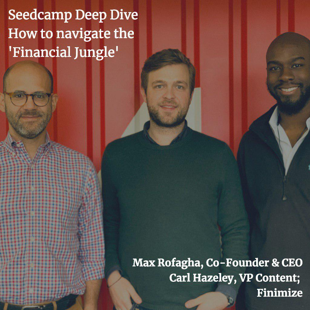 Seedcamp Deep Dive: How to Navigate the 'Financial Jungle', with Max Rofagha and Carl Hazeley, Finimize