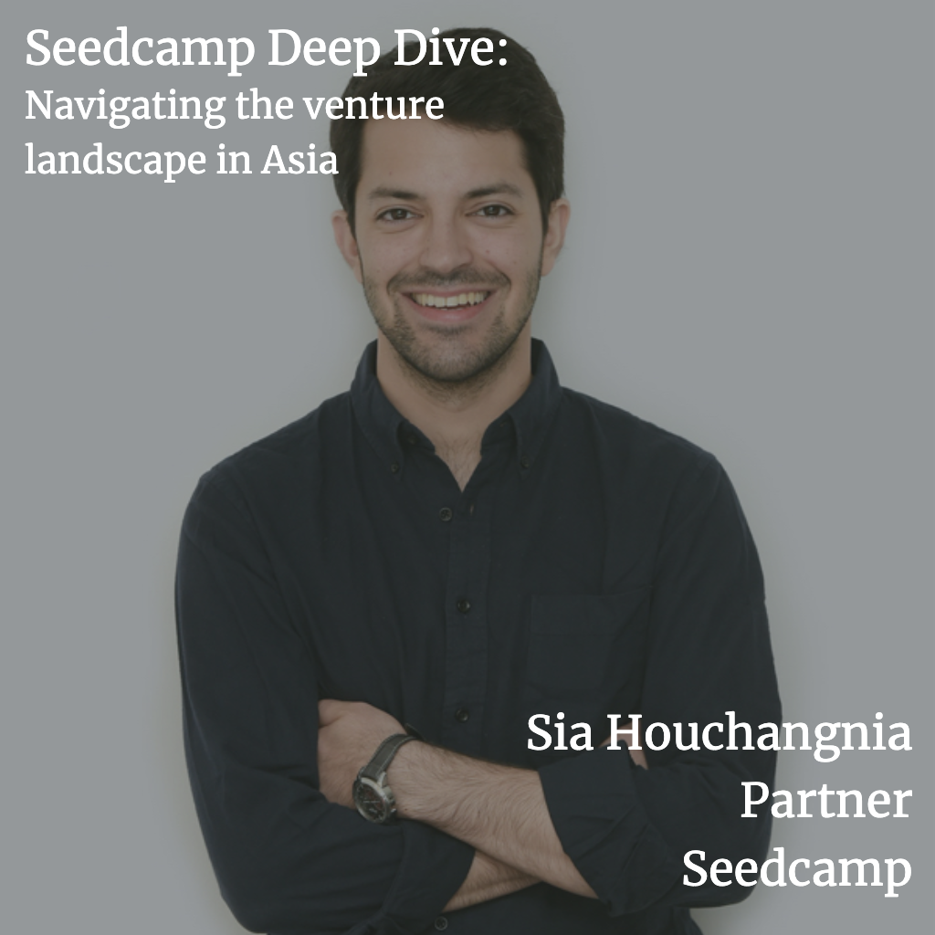 Seedcamp Deep Dive: Sia Houchangnia, partner at Seedcamp, on navigating the venture landscape in Asia