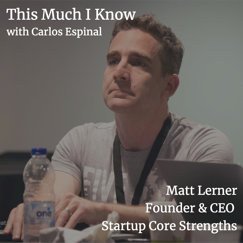 This Much I Know: Matt Lerner, founder & CEO of Startup Core Strengths, on the importance of growth marketing