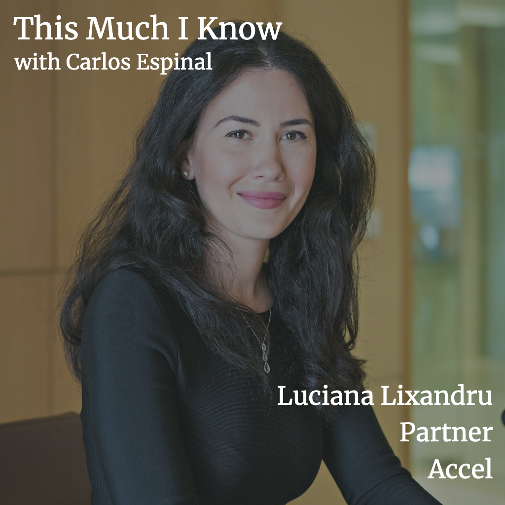 This Much I Know: Luciana Lixandru, Partner at Accel, on how to spot global winners among local champions