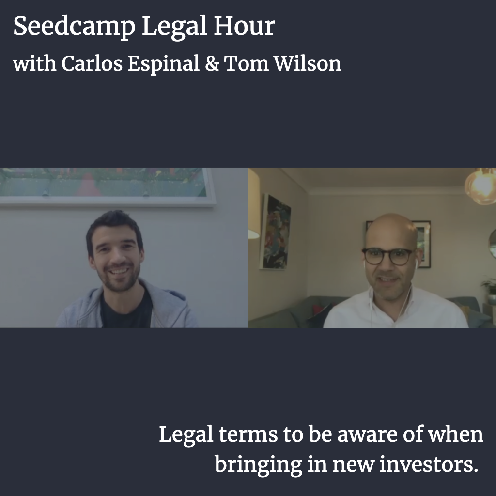 Seedcamp Sessions: Legal Hour with Tom & Carlos - Legal terms to be aware of when bringing in new investors