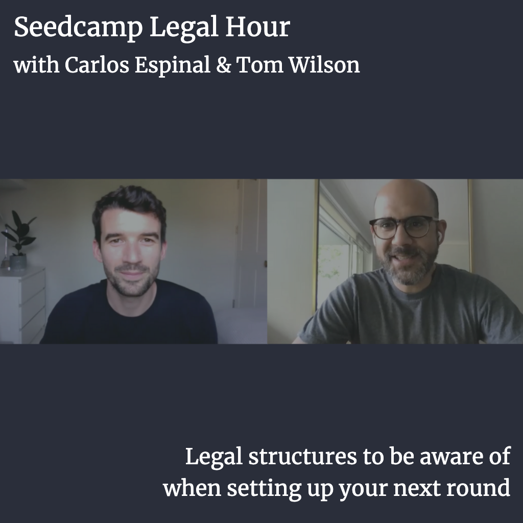 Seedcamp Sessions: Legal Hour with Tom & Carlos - Legal structures to be aware of when setting up your next round