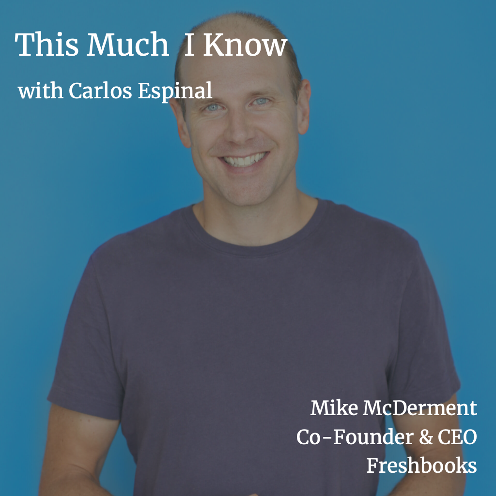 This Much I Know: Freshbooks Co-Founder & CEO Mike McDerment on attracting and retaining SME customers