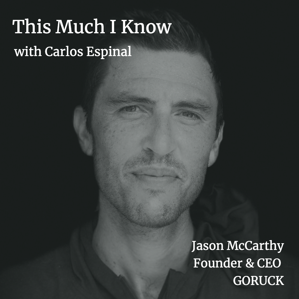 This Much I Know: Founder & CEO of GORUCK, Jason McCarthy, on building community and walking the harder path