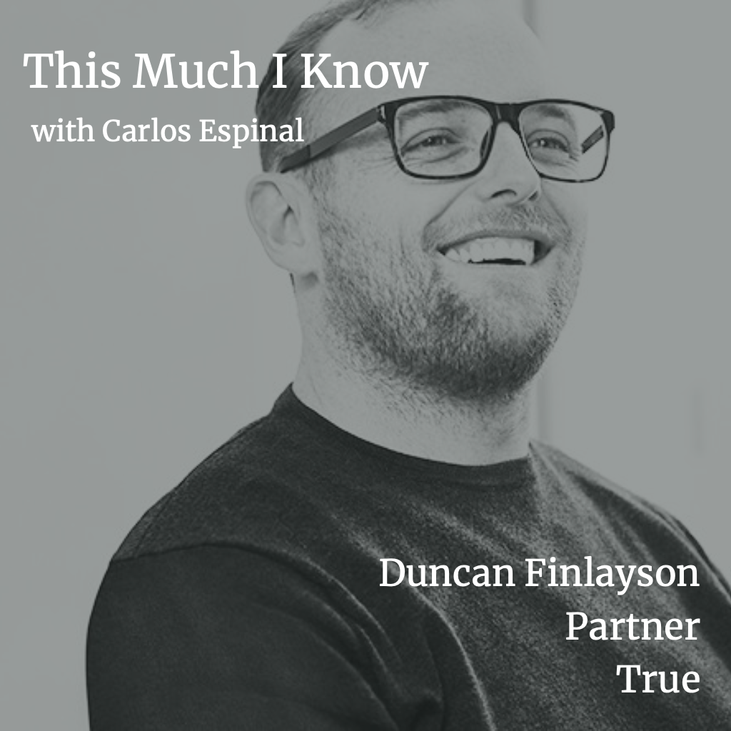 This Much I Know: Attracting the Best People Faster than your Competition with True's Duncan Finlayson