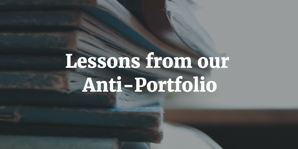 Lessons from our Anti-Portfolio