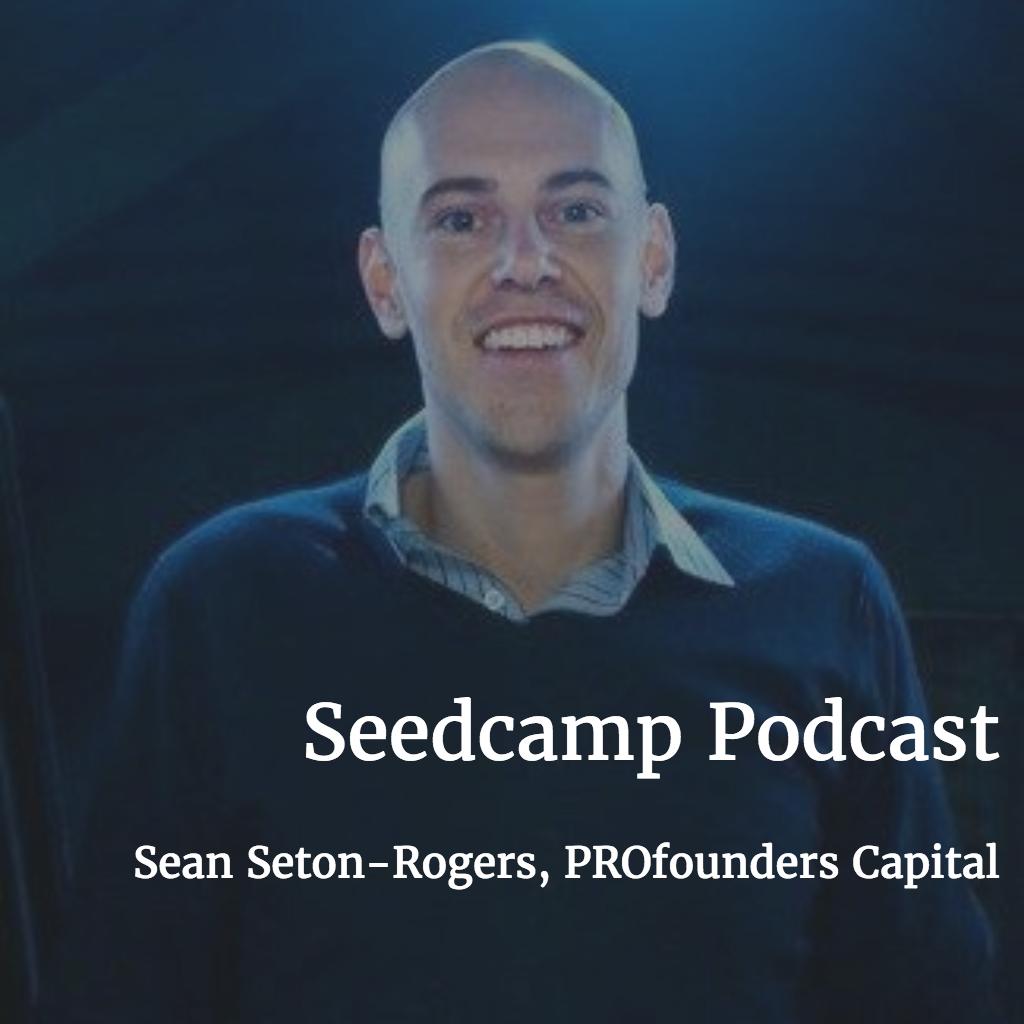Seedcamp Podcast, Episode 93: Sean Seton-Rogers, General Partner at PROfounders Capital