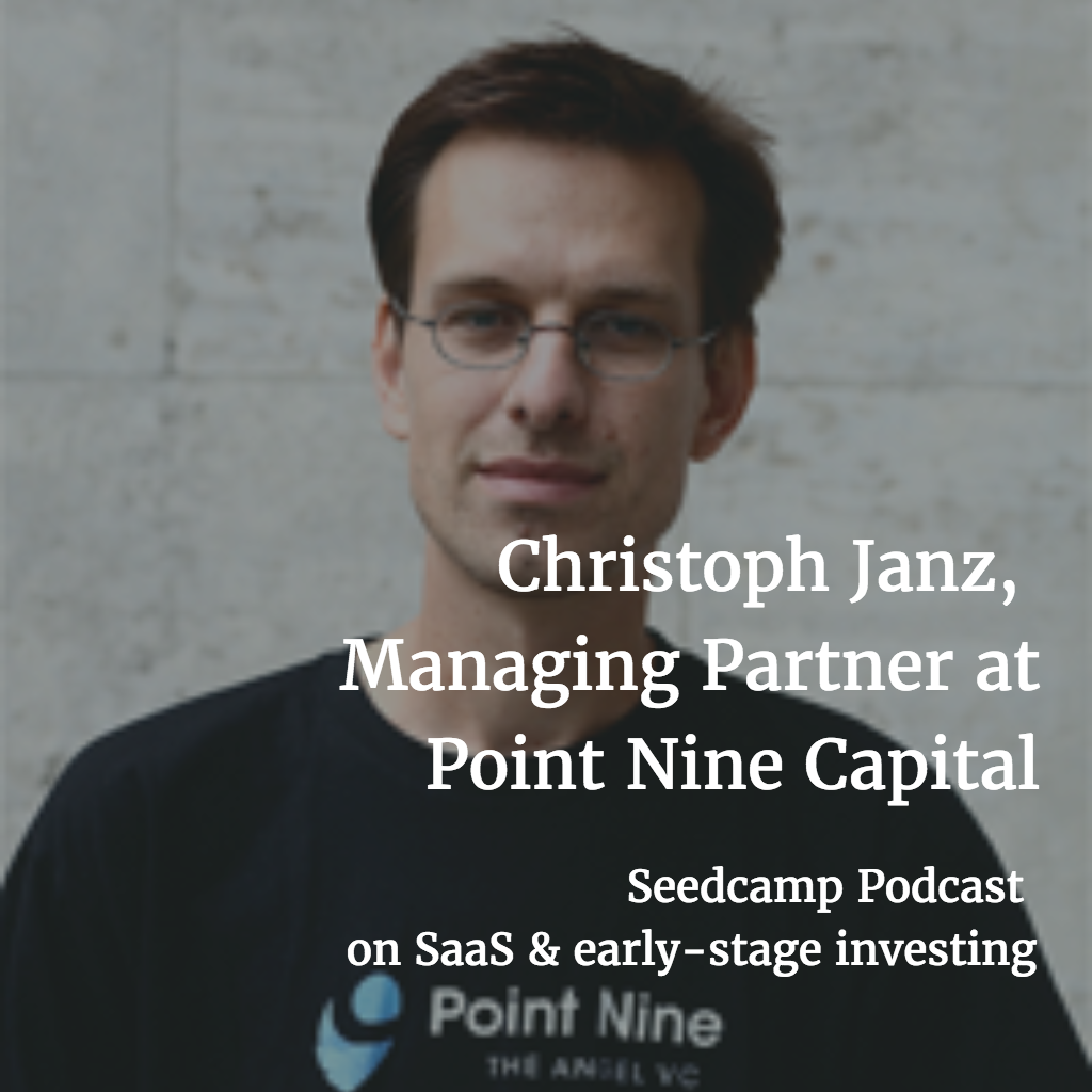 Seedcamp Podcast, Episode 96: Christoph Janz, Managing Partner at Point Nine Capital, on SaaS and early-stage investing