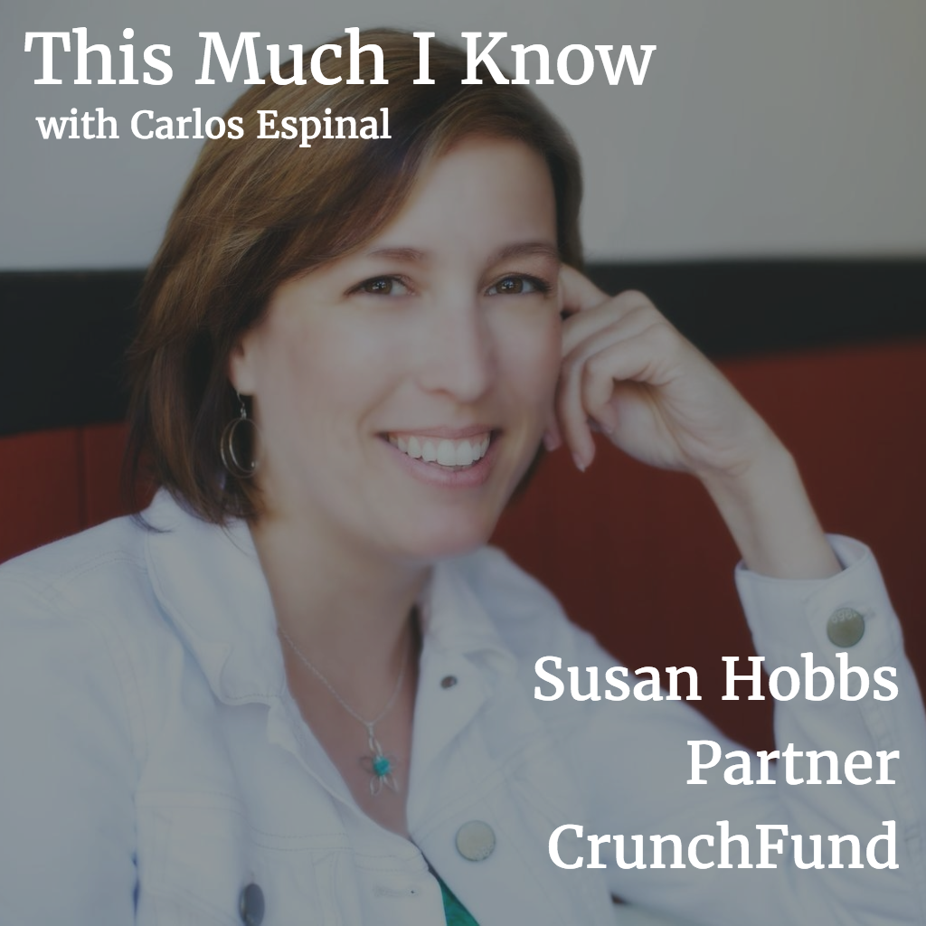 This Much I Know: CrunchFund partner Susan Hobbs on making major career changes and storytelling for founders