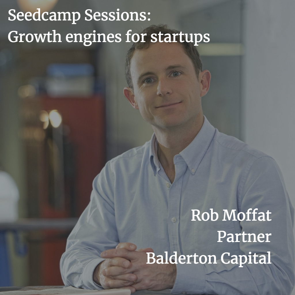 Seedcamp Sessions: Balderton's Rob Moffat on startup growth engines