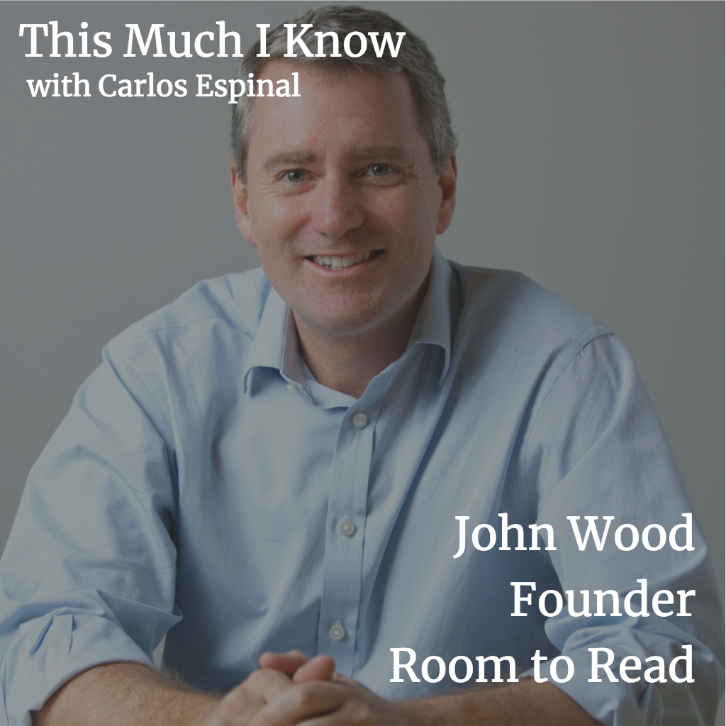 This Much I Know: Room to Read's John Wood on making cause your competitive advantage