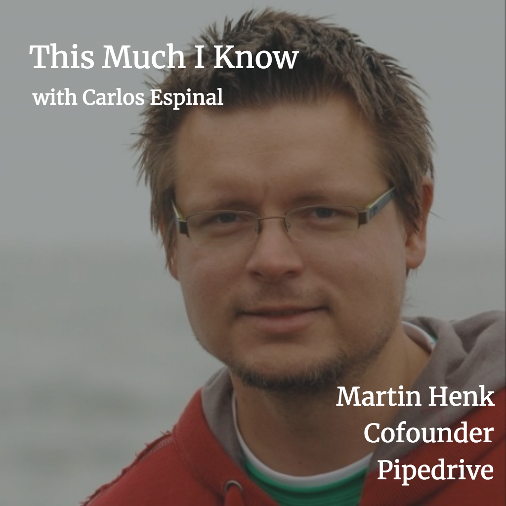 This Much I Know, Pipedrive: Martin Henk