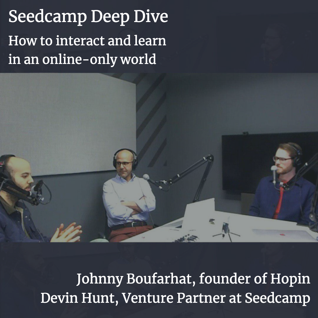 Seedcamp Deep Dive: Johnny Boufarhat & Devin Hunt on how to interact and learn in an online-only world