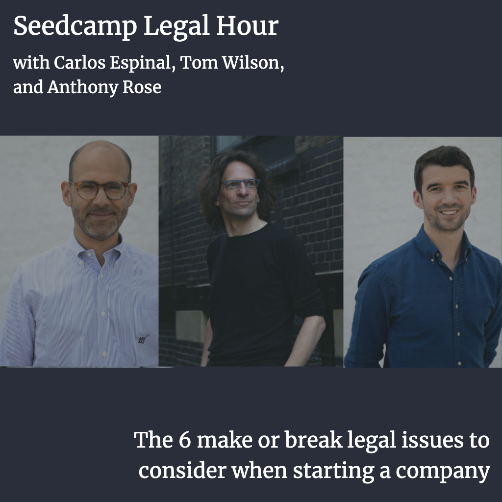 Seedcamp Sessions: Legal Hour - The 6 make or break legal issues to consider when starting a company