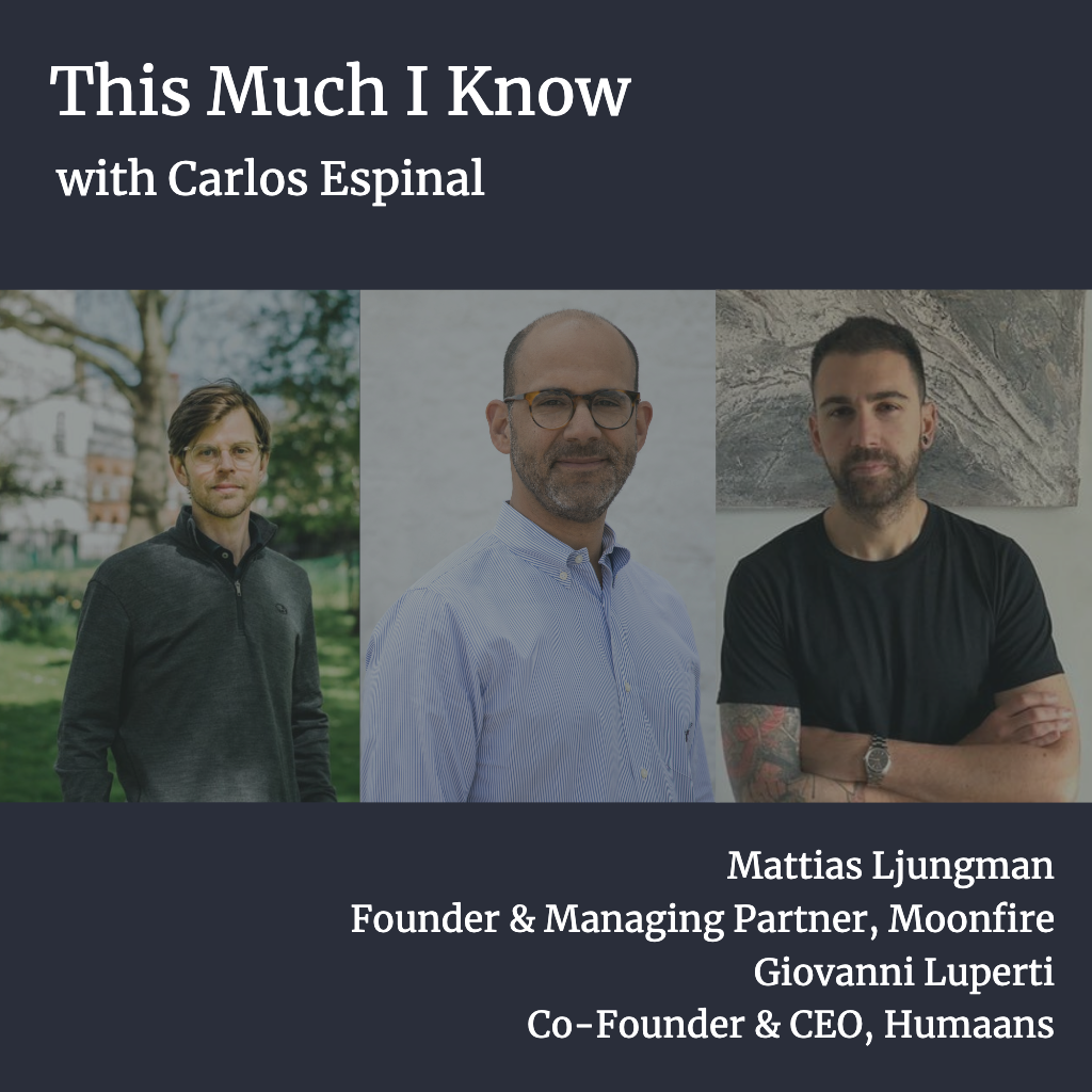 This Much I Know: Building for the future of work with Moonfire's Mattias Ljungman and Humaans' Giovanni Luperti