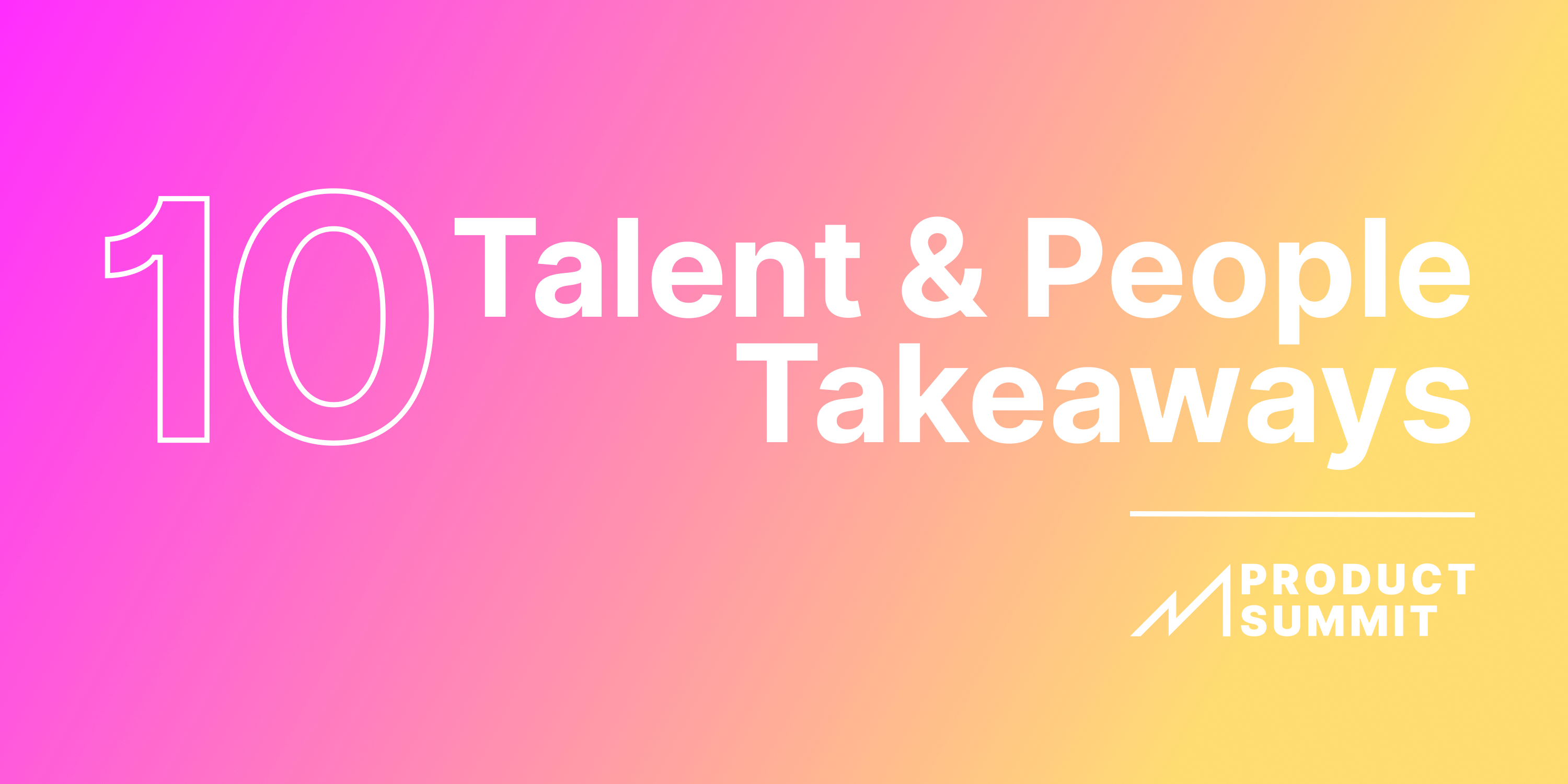 Talent and People Takeaway's: Seedcamp Product Summit 2021